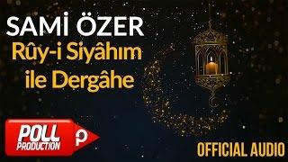 Sami Özer - Rûy-i Siyâhım ile Dergâhe ( Official Audio )