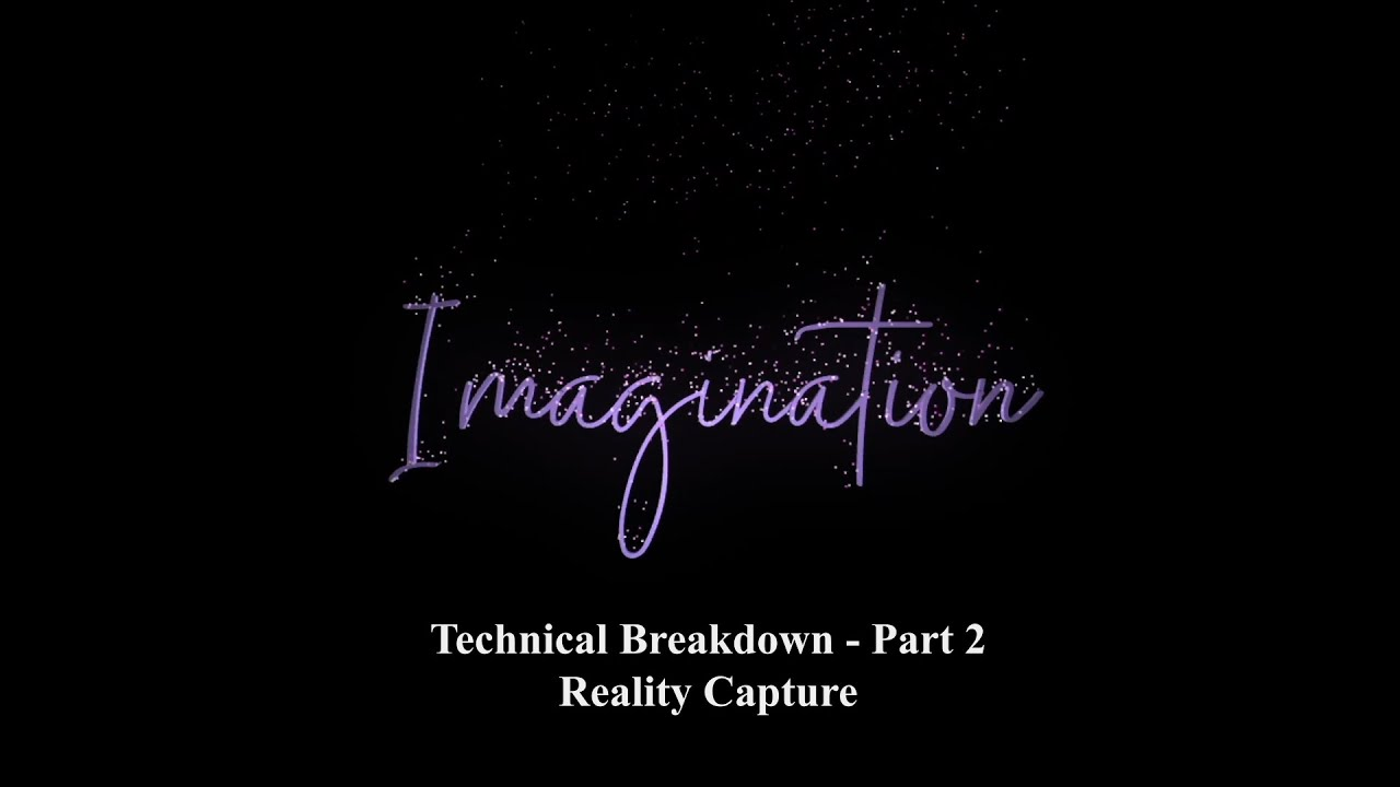 Imagination Technical Breakdown Part 2 Reality Capture