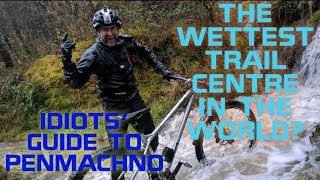 THE WETTEST TRAIL CENTRE IN THE WORLD? IDIOTS' GUIDE TO PENMACHNO