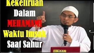 Ust Adi Hidayat,LC,MA - Kekeliruan Dalam Memahami Waktu Imsak Saat Sahur