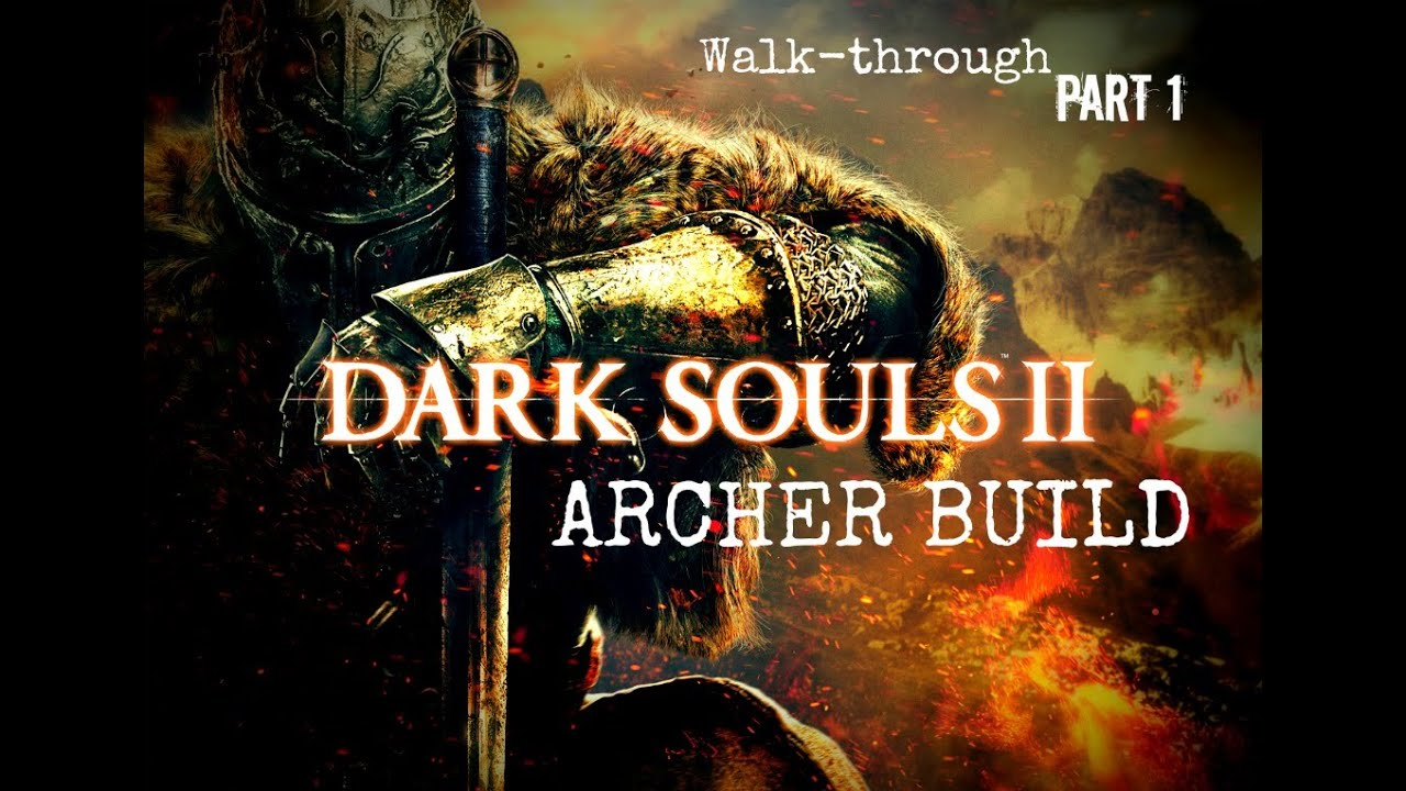 Dark Souls 2 Archer Build Walk through part 1 - YouTube - photo#48
