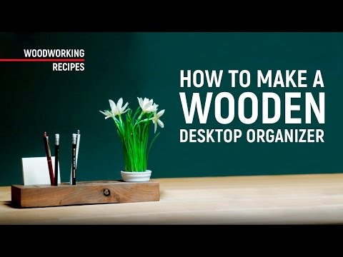 How to make a wooden desktop organizer without special skills