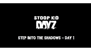 Step into the Shadows - Day 1 - DayZ Standalone (Hardcore)