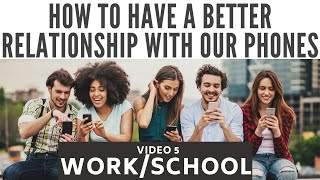 How to have a better relationship with our phones: work/school