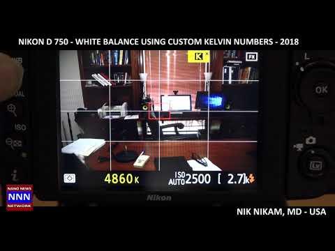 Nikon D750  WHITE BALANCE USING CUSTOM KELVIN NUMBERS NIKAM MD For NNN