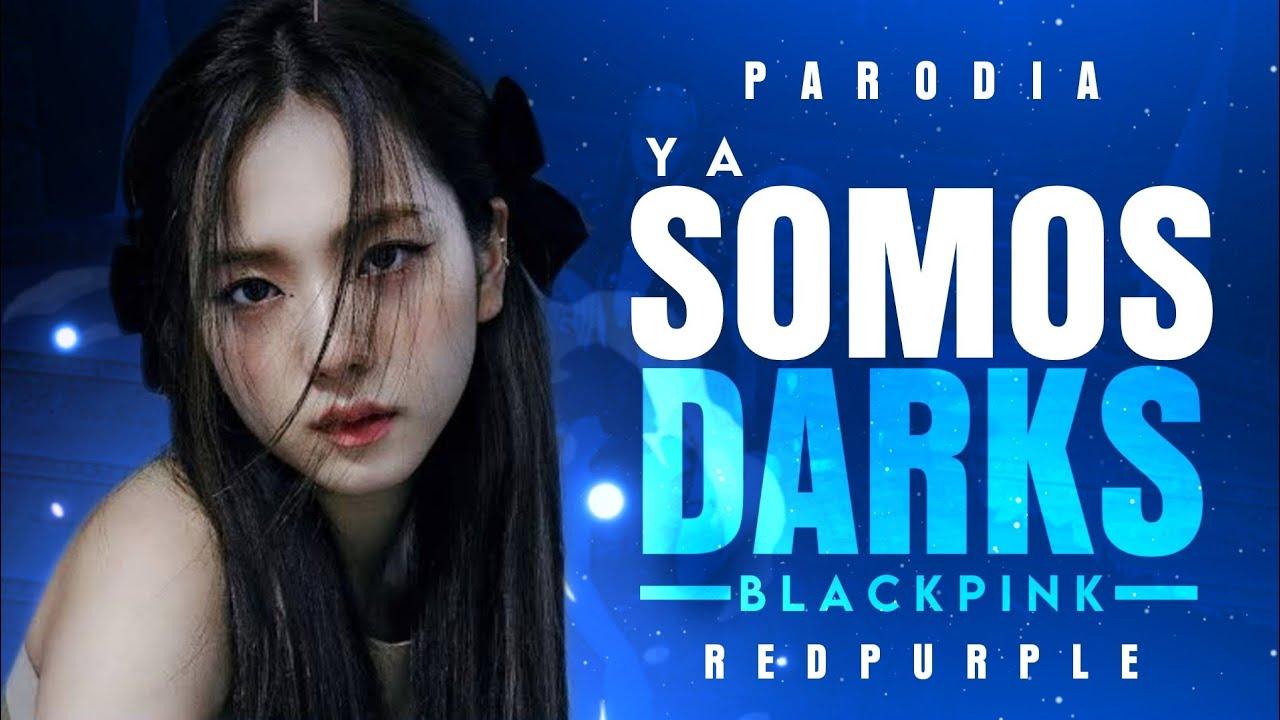 Download BLACKPINK - Ya Somos Darks (Parodia de How You Like That) | REDPURPLE
