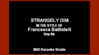 Strangely Dim (In The Style of Francesca Battistelli) (Karaoke with Lyrics)