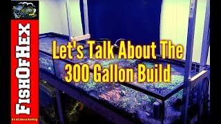 Let's Talk About The New 300 Gallon Build