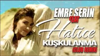 Emre Serin Feat Hatice - Kuşkulanma (Clup Remix)