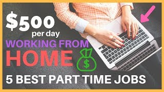 EARN 500 PER DAY WORKING FROM HOME 5 BEST PART TIME JOBS