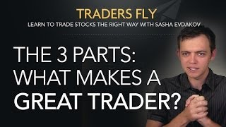 What Makes a Great Trader: 3 Parts + The Inner Game and Outer Game