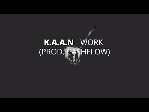 K.A.A.N - Work (Prod. Cashflow)