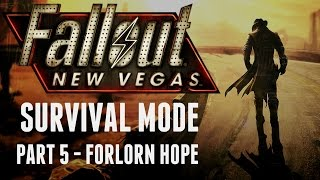 Fallout: New Vegas - Survival Mode - Part 5 - Forlorn Hope