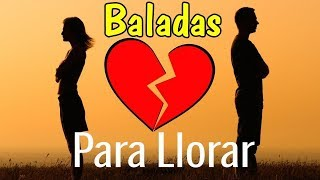Canciones Romanticas DesAmor   Baladas Para Llorar De Amor   BALADAS PARA ADOLORIDOS