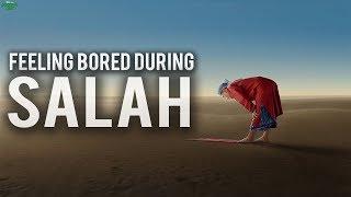 FEELING BORED DURING SALAH?