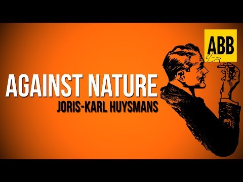 AGAINST NATURE: Joris-Karl Huysmans - FULL AudioBook