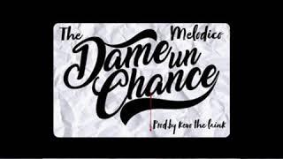 The Melodico   Dame un Chanse