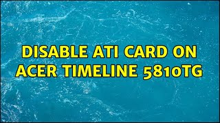 Disable ATI card on Acer Timel…