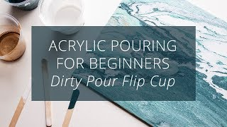 Acrylic Pouring for Beginners, Dirty Pour Flip Cup Technique