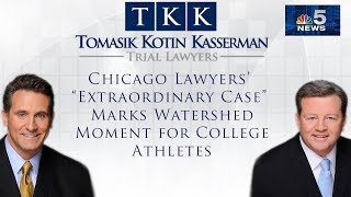 "Tomasik Kotin Kasserman, LLC Video - Chicago Lawyers' ""Extraordinary Case"" Marks Watershed Moment for College Athletes"