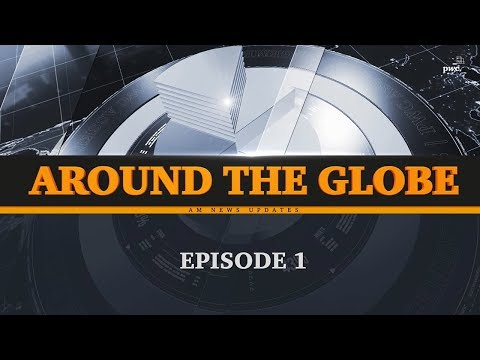 AM News Update #1 - Around the Globe