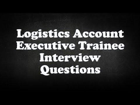 Logistics Account Executive Trainee Interview Questions