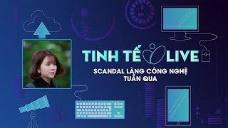 [Live]Scandal làng công nghệ tuần qua
