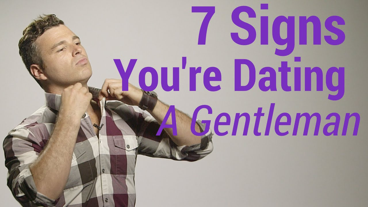Signs you re dating a gentleman