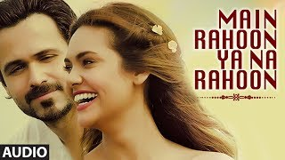 main rahoon ya na rahoon female version full audio song madhusmita amaal mallik