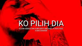 Ko Pilih Dia - Glenn Sebastian X Mr.Gun X Michael X Vava Veez X Eno Smaper