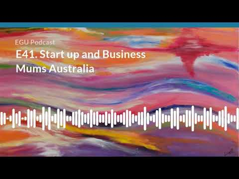 E41  Start up and Business Mums Australia