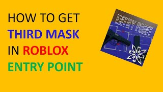 How To Get The Third Mask in Entry Point - Roblox