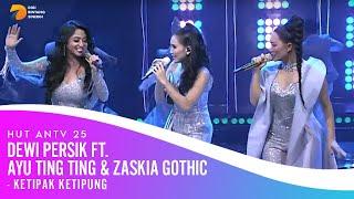 DEWI PERSIK, ZASKIA GOTIK & AYU TING TING - Pak Ketipak Ketipung   HUT ANTV 25