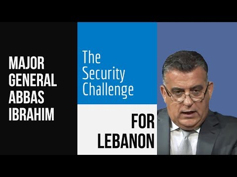 Major General Abbas Ibrahim: The Security Challenges for Lebanon and the Surrounding Area