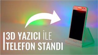 3D Yazıcı ile Telefon Stand Yapımı - Sinan İşler
