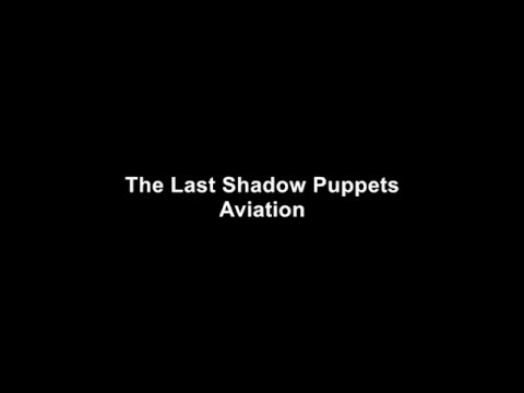 Aviation - The Last Shadow Puppets (Lyrics)