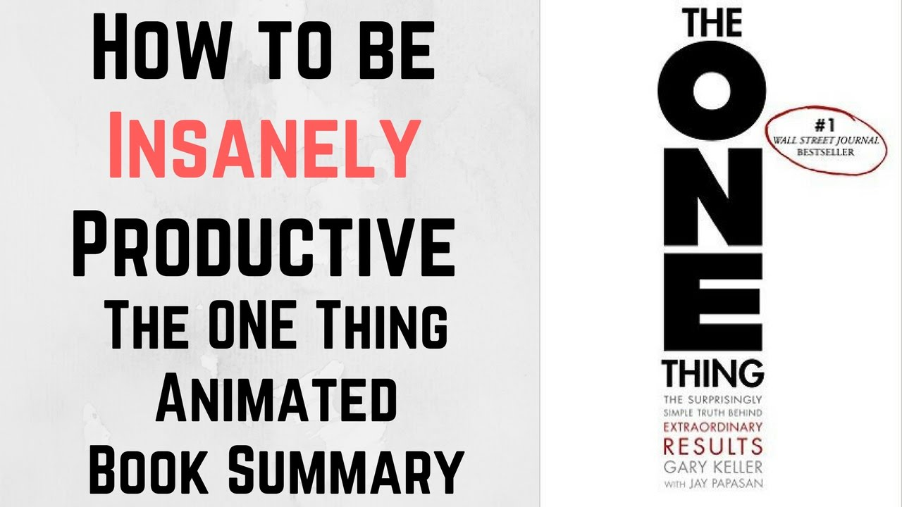 The One Thing Animated Book Summary And Review Gary Keller Youtube