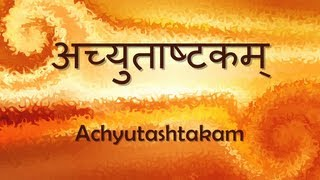 Achyuta Ashtakam (Achyutam Keshavam) - with Sanskrit lyrics