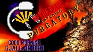 152a2e9d73905 Good Morning Gjallarhorn ep 045 - In the Raw: Condemned to Purgatory