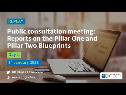 Public consultation meeting on the Reports on the Pillar One and Pillar Two Blueprints (Day 1)