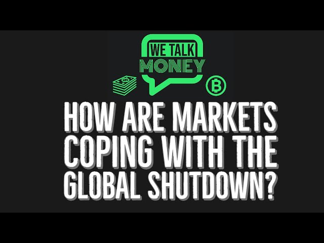 How Markets Are Coping With The Global Shutdown (WTM ep: 013)