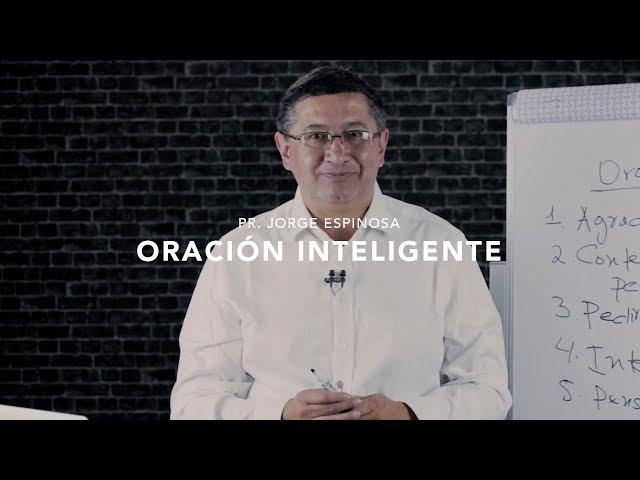 ORACIÓN INTELIGENTE | Pr. Jorge Espinosa - Devocional