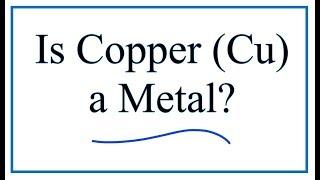 Copper (Cu):  Metal, Non-Metal, or Metalloid?