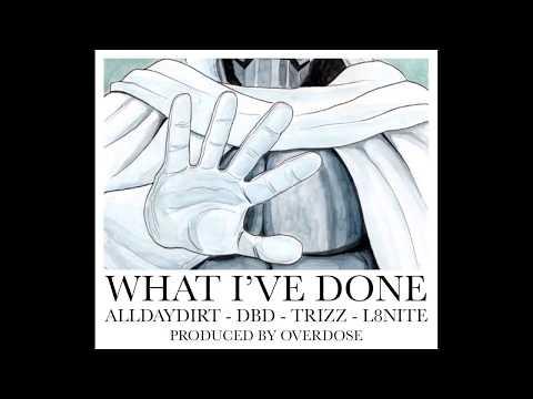 WHAT I'VE DONE - ALLDAYDIRT, DBD, TRIZZ, L8NITE