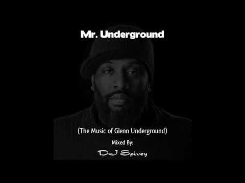 """""""Mr. Underground"""" (The Music of Glenn Underground) Mixed by DJ Spivey"""