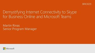 Demystifying internet connectivity to Skype for Business Online and Microsoft Teams - BRK3029