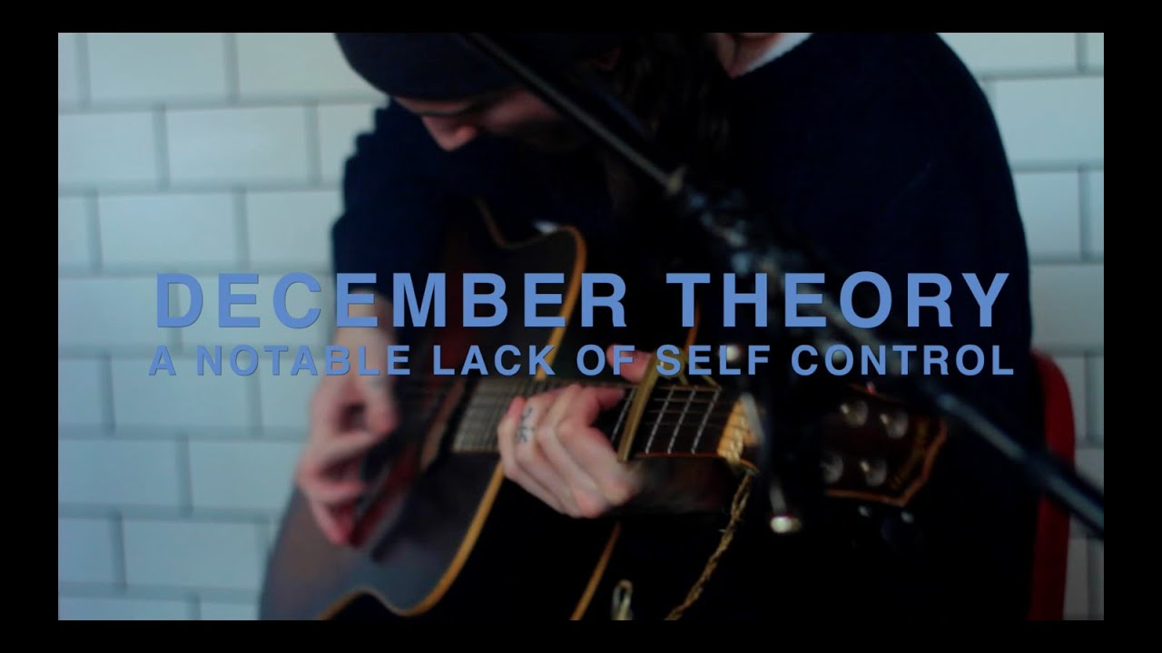 december theory a notable lack of self control boneless