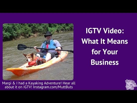 IGTV Video: What It Means for Your Business
