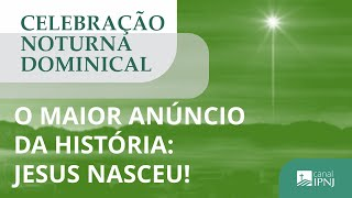 Celebração Noturna IPNJ - Dia 20 de Dezembro de 2020