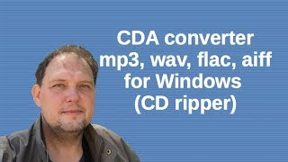 CDA converter mp3, wav, flac, aiff for Windows (CD rippper)